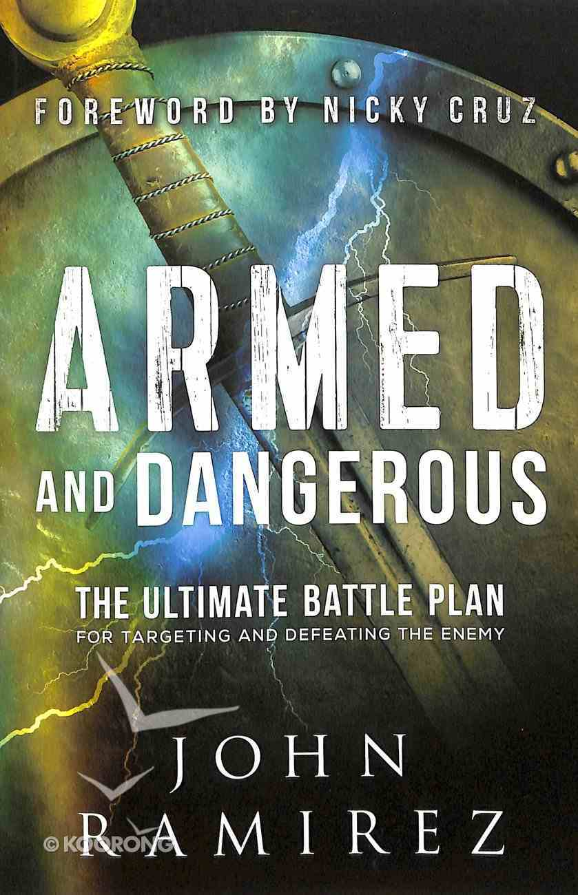 Armed and Dangerous: The Ultimate Battle Plan For Targeting and Defeating the Enemy Paperback