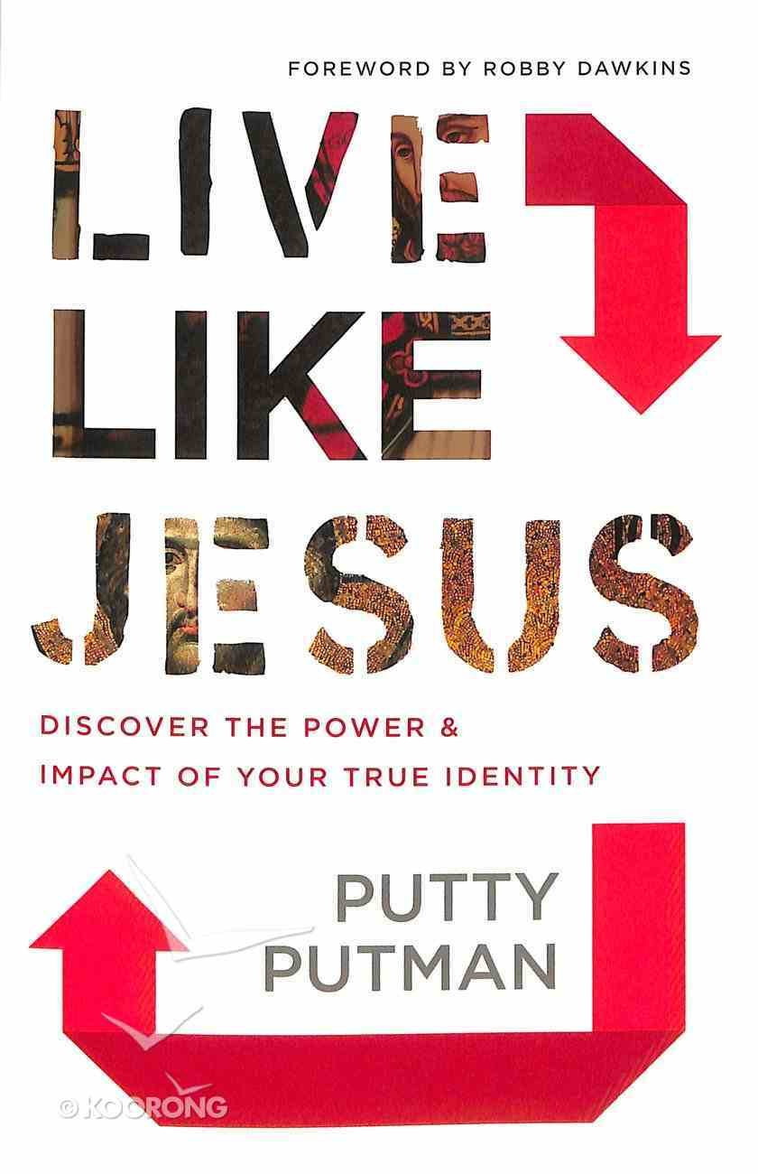 Live Like Jesus: Discover the Power and Impact of Your True Identity Paperback