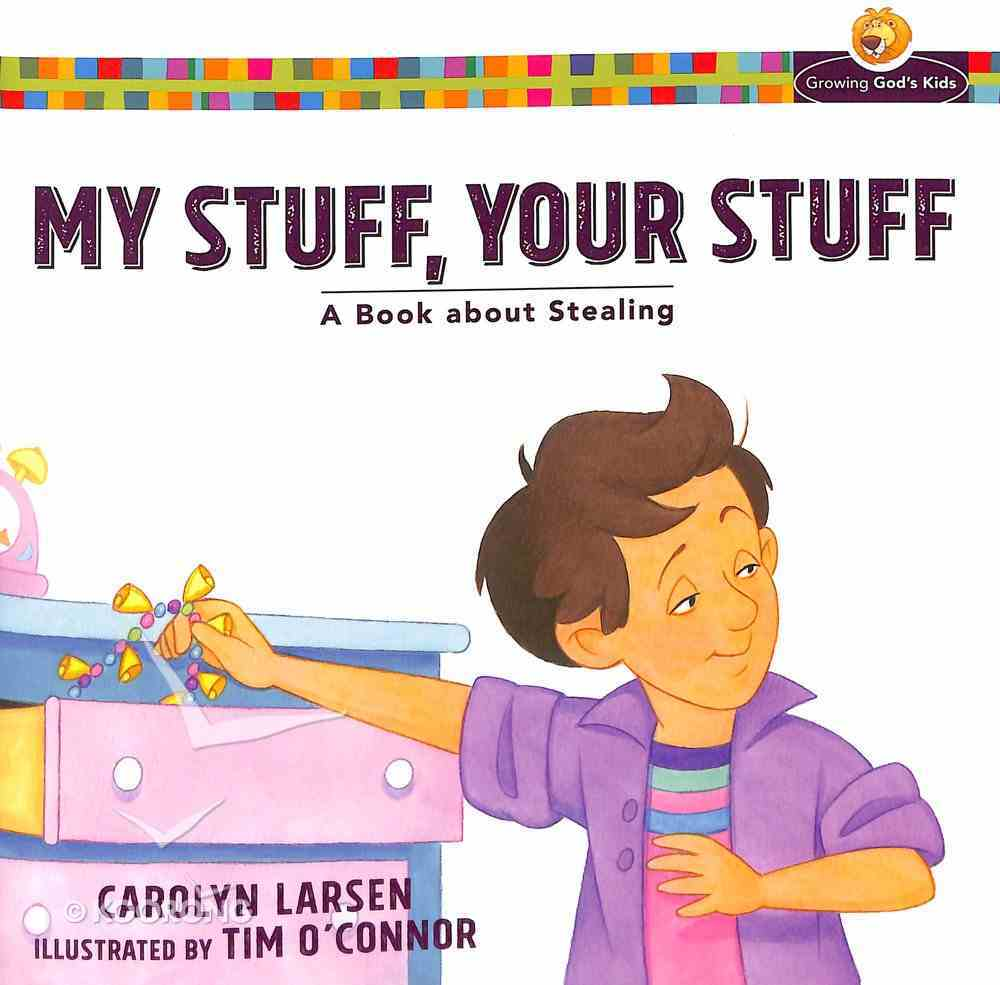 My Stuff, Your Stuff: A Book About Stealing (Growing God's Kids Series) Paperback