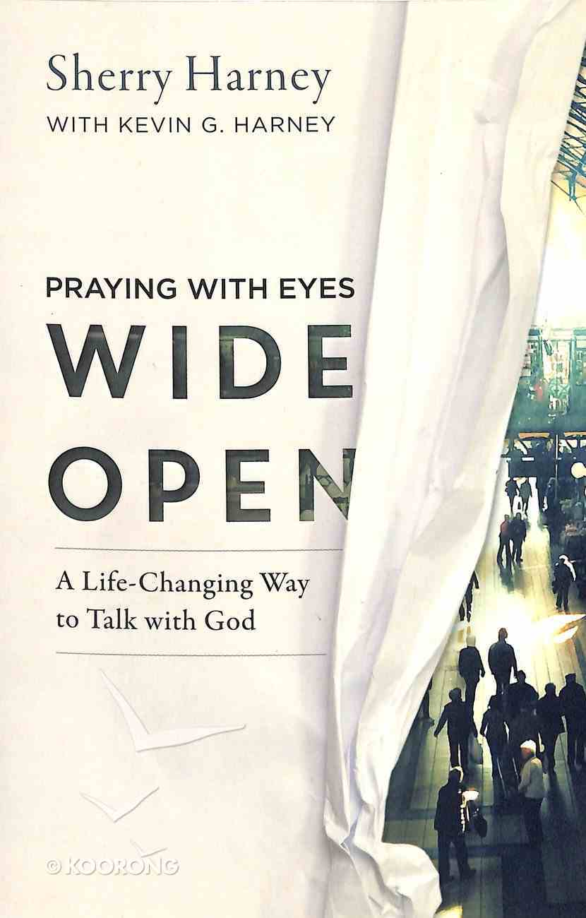 Praying With Eyes Wide Open: A Life-Changing Way to Talk With God Paperback