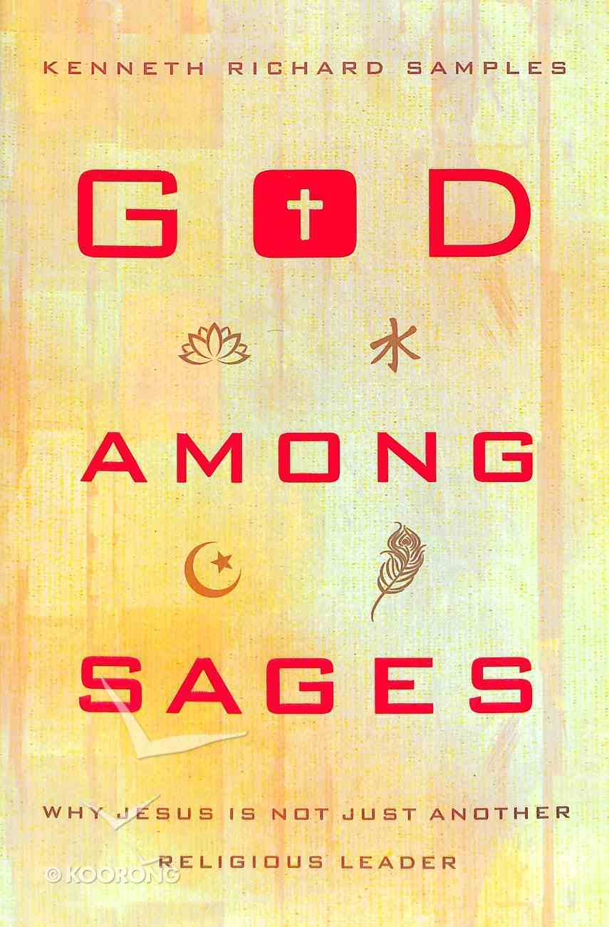 God Among the Sages: Why Jesus is Not Just Another Religious Leader Paperback