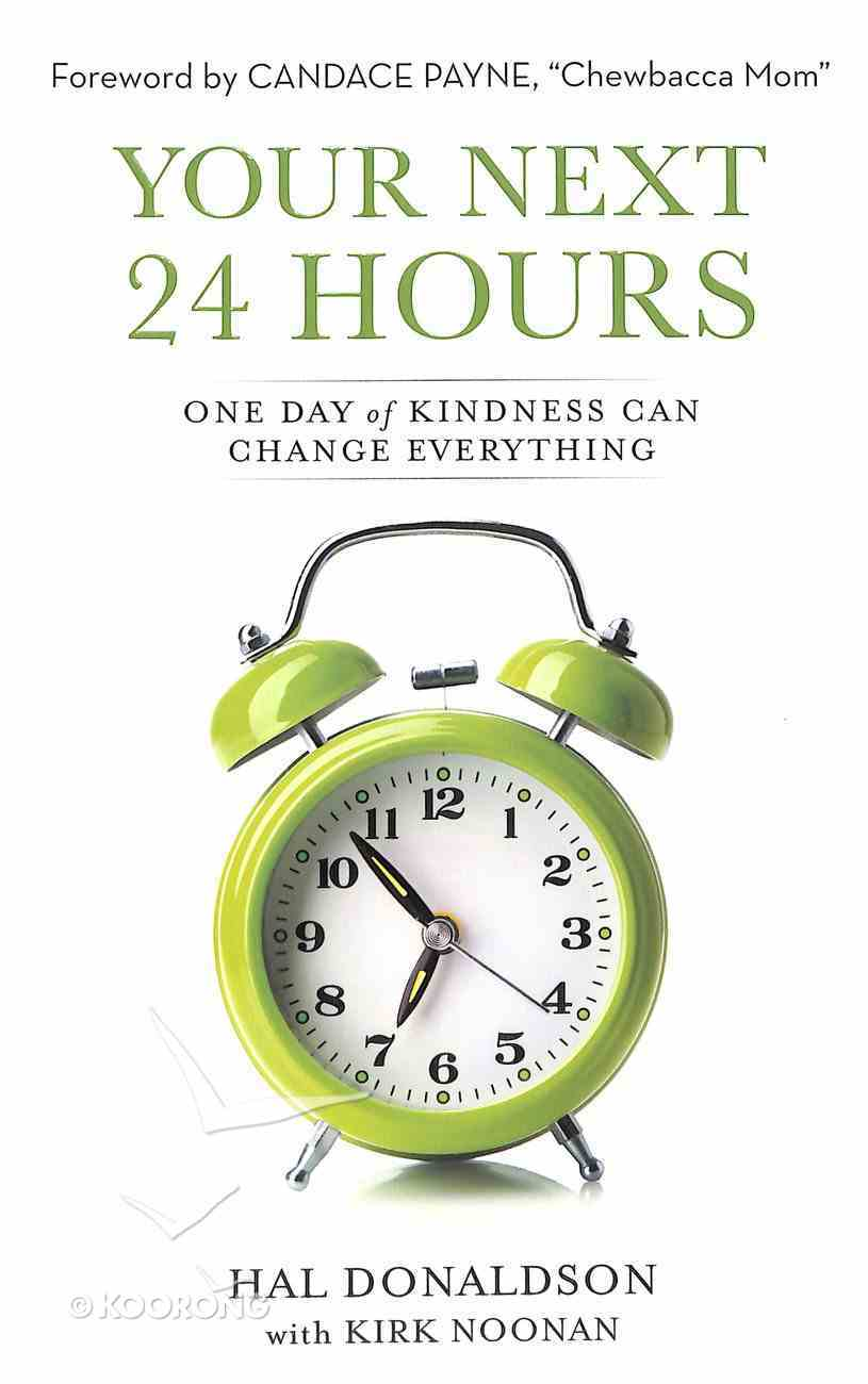Your Next 24 Hours: One Day of Kindness Can Change Everything Paperback