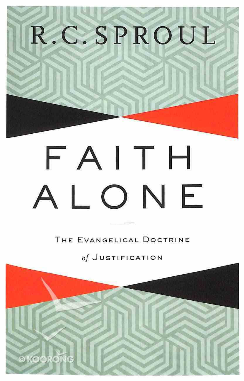 Faith Alone: The Evangelical Doctrine of Justification Paperback