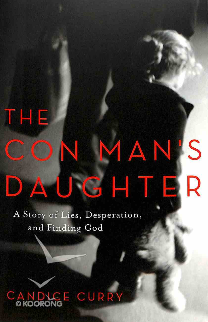 The Con Man's Daughter: A Story of Lies, Desperation, and Finding God Paperback