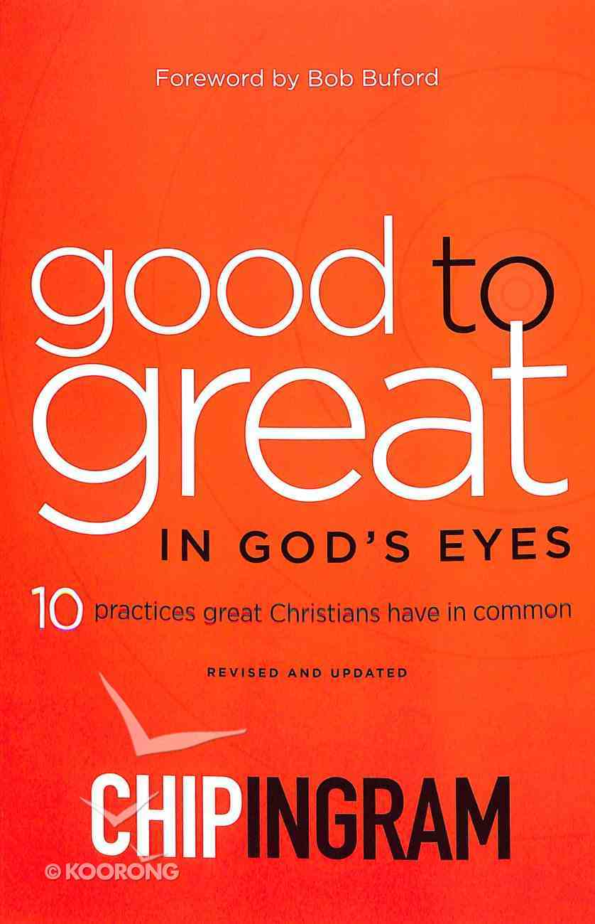 Good to Great in God's Eyes: 10 Practices Great Christians Have in Common Paperback