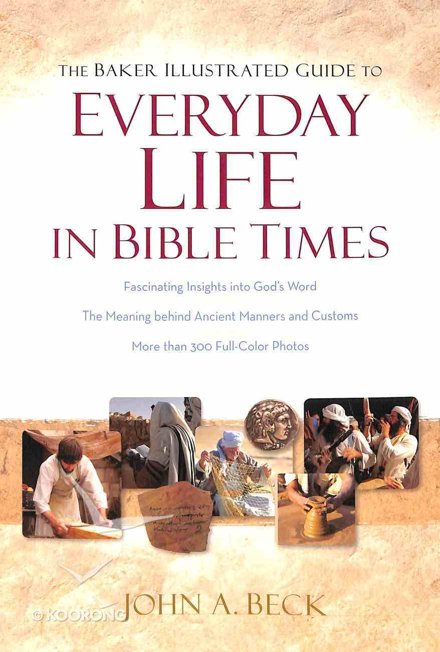 The Baker Illustrated Guide to Everyday Life in Bible Times Paperback
