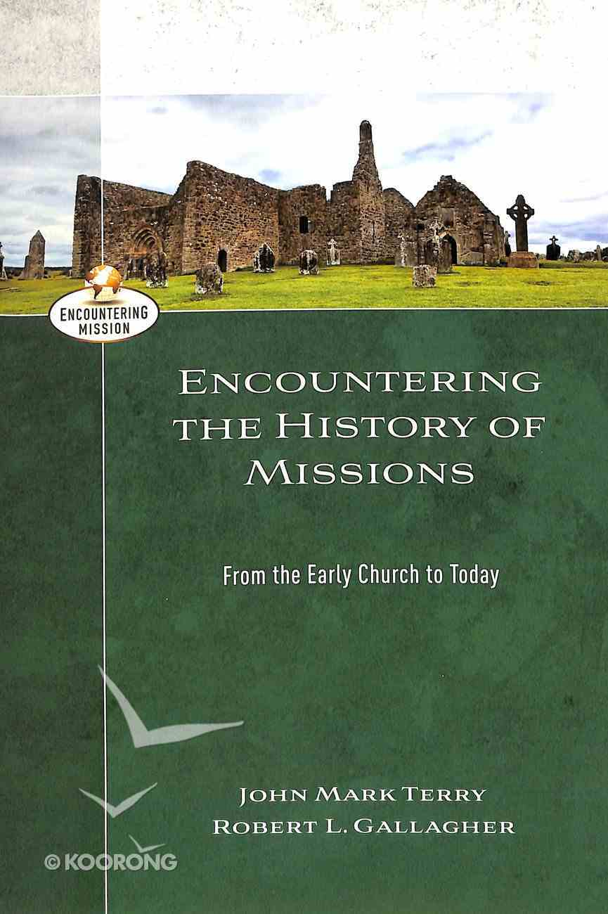 Encountering the History of Missions: From the Early Church to Today (Encountering Mission Series) Paperback