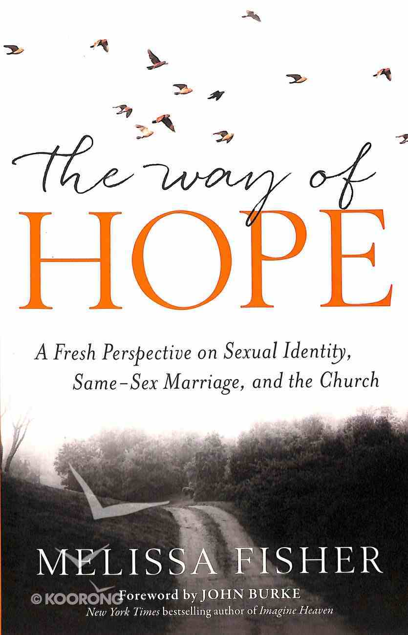 The Way of Hope: A Fresh Perspective on Sexual Identity, Same-Sex Marriage, and the Church Paperback