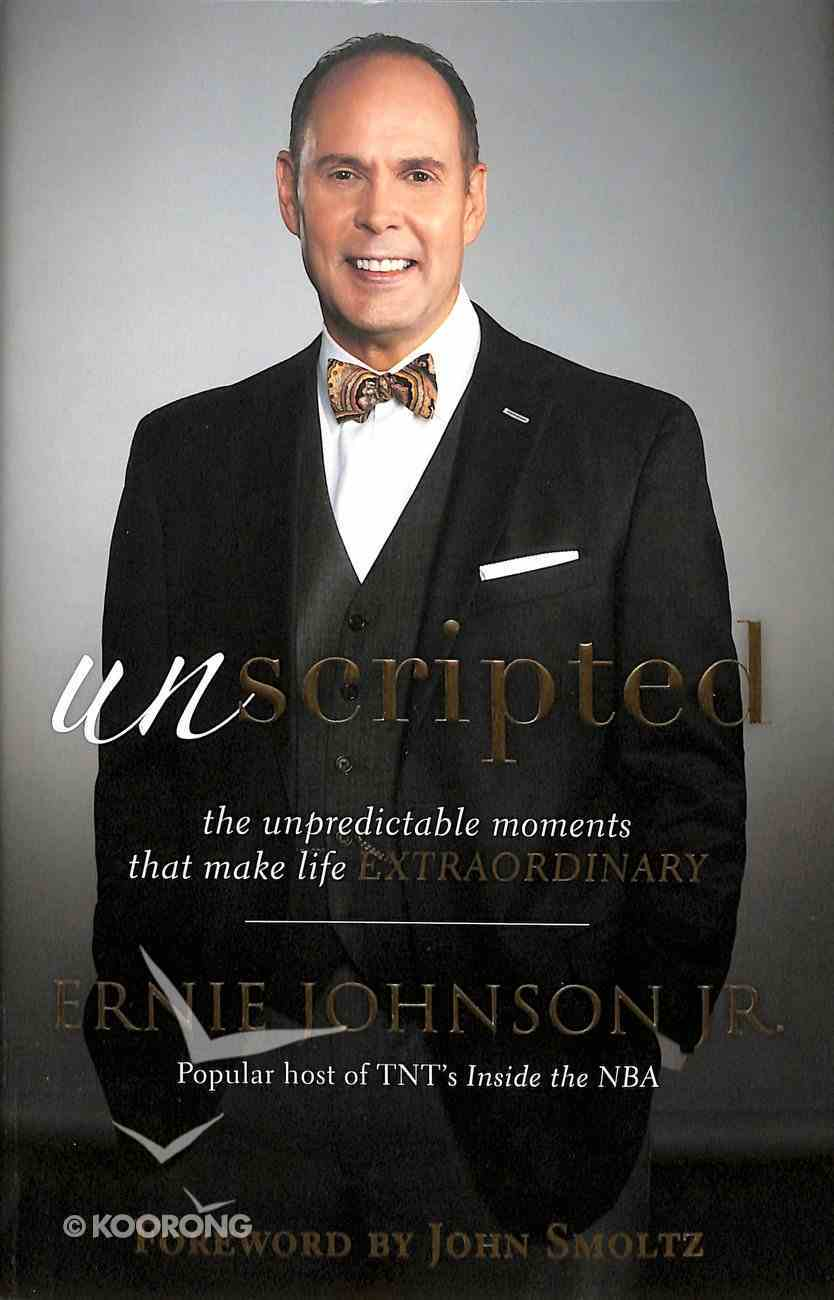 Unscripted: The Unpredictable Moments That Make Life Extraordinary Hardback