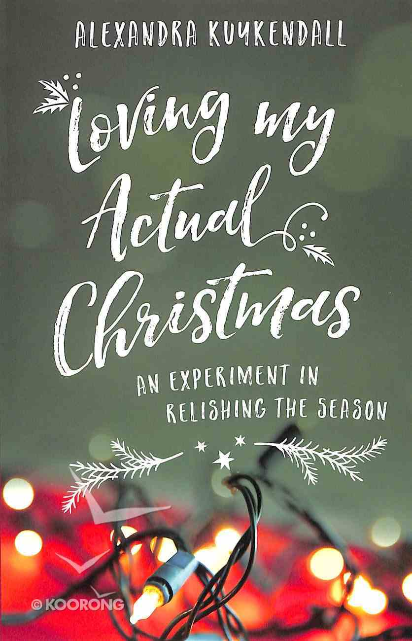 Loving My Actual Christmas: An Experiment in Relishing the Season Paperback