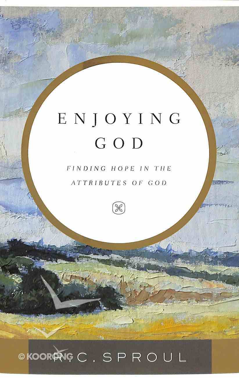 Enjoying God: Finding Hope in the Attributes of God Paperback