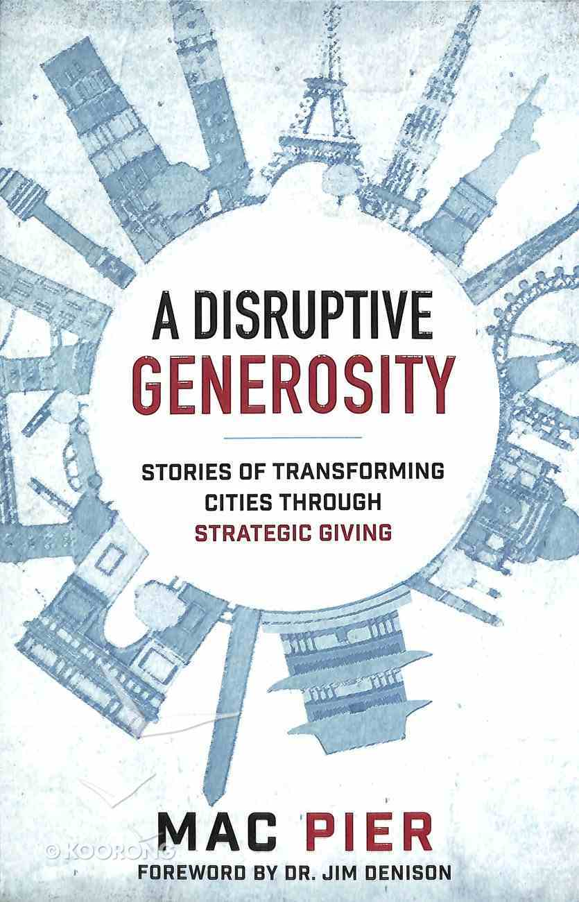 A Disruptive Generosity: Stories of Transforming Cities Through Strategic Giving Paperback