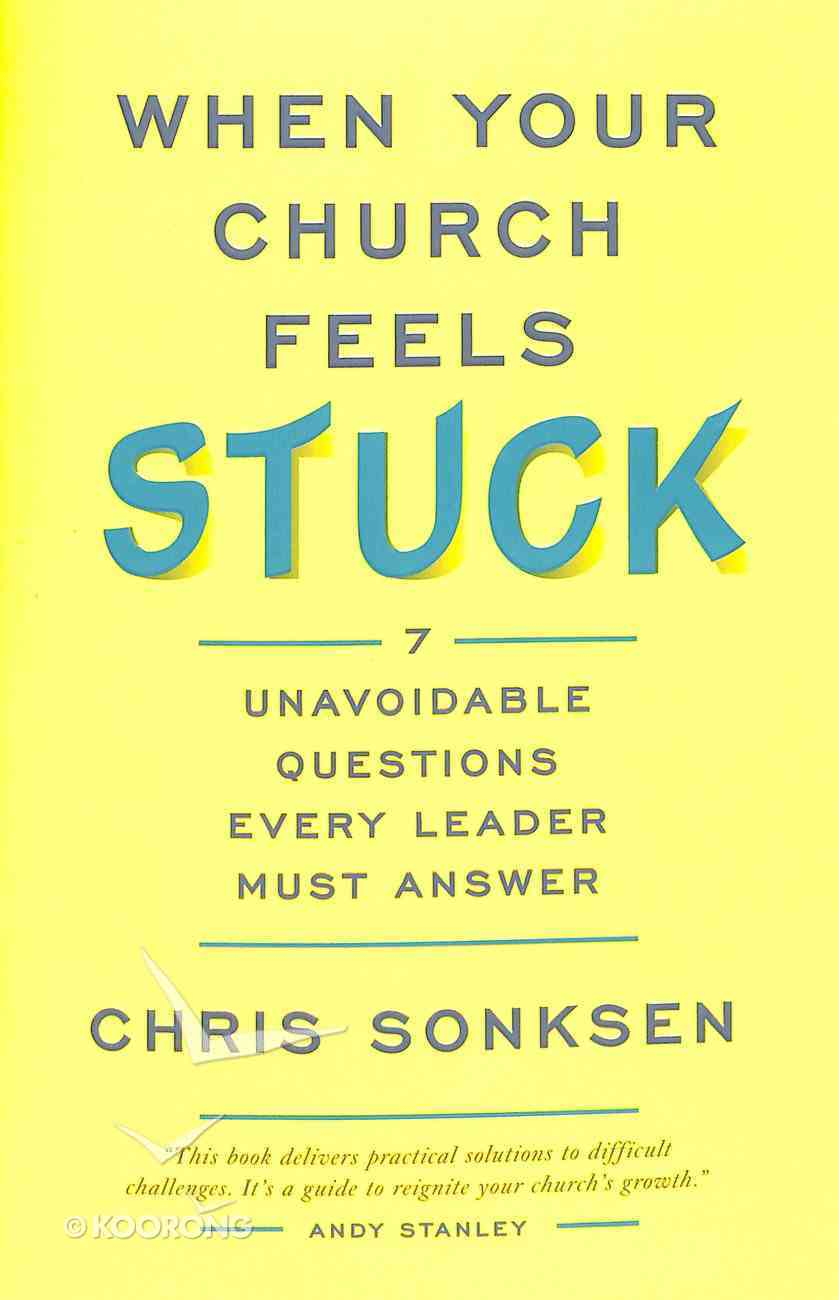 When Your Church Feels Stuck: 7 Unavoidable Questions Every Leader Must Answer Paperback