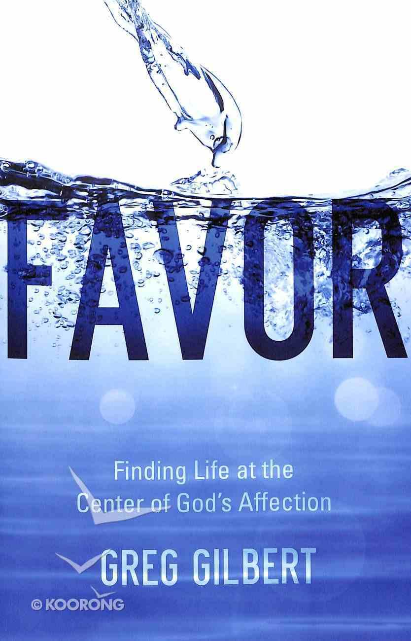 Favor: Finding Life At the Center of God's Affection Paperback