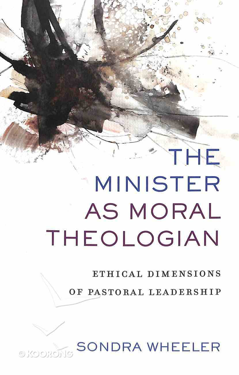 The Minister as Moral Theologian: Ethical Dimensions of Pastoral Leadership Paperback