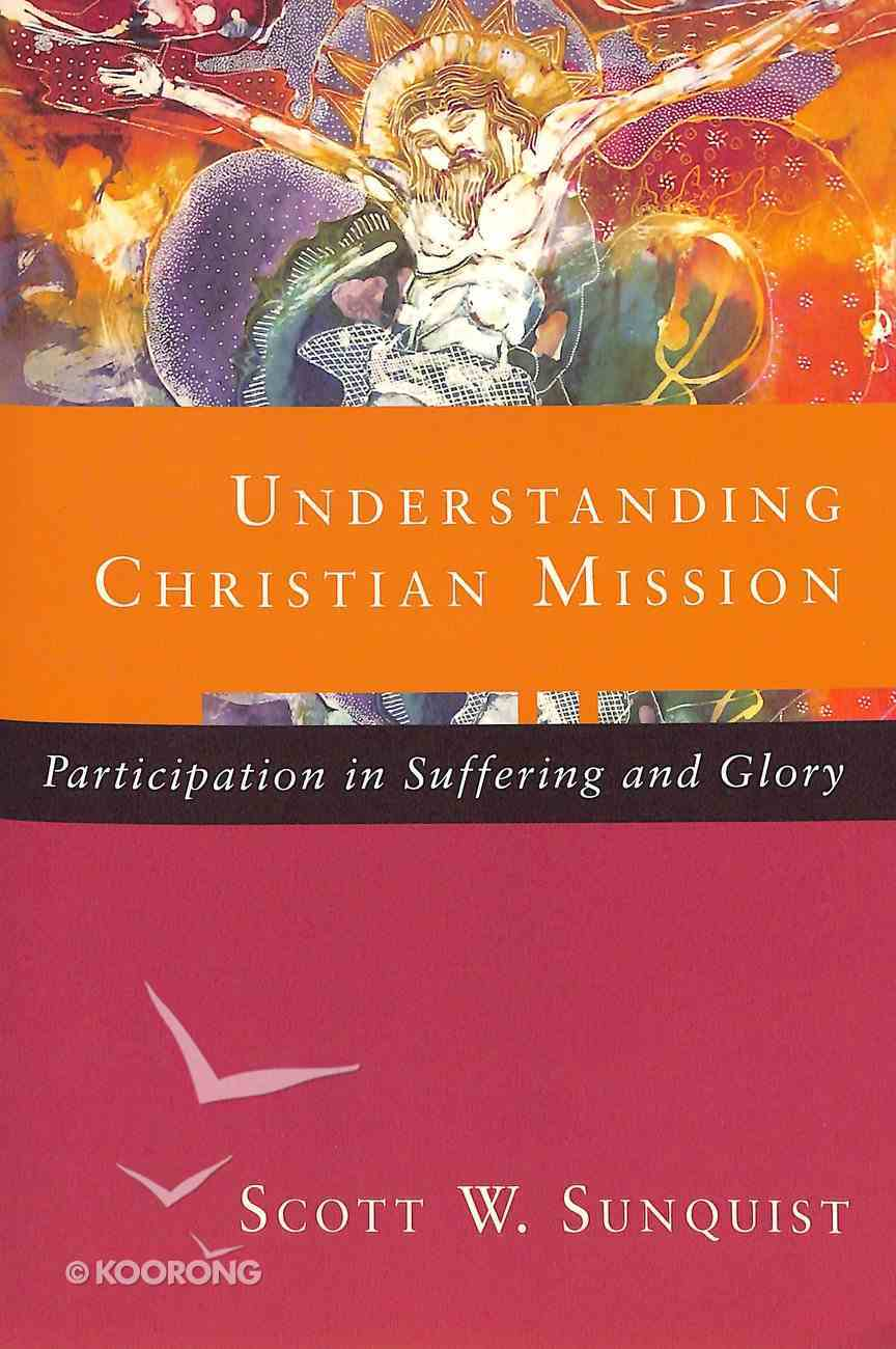 Understanding Christian Mission: Participation in Suffering and Glory Paperback