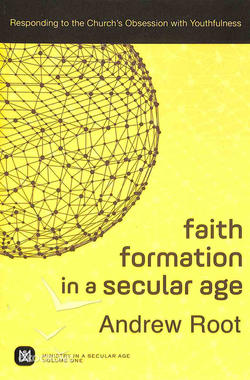 Faith Formation in a Secular Age: Responding to the Church's Obsession With Youthfulness Paperback