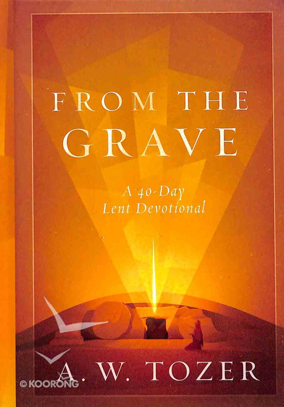 From the Grave: A 40-Day Lent Devotional Hardback