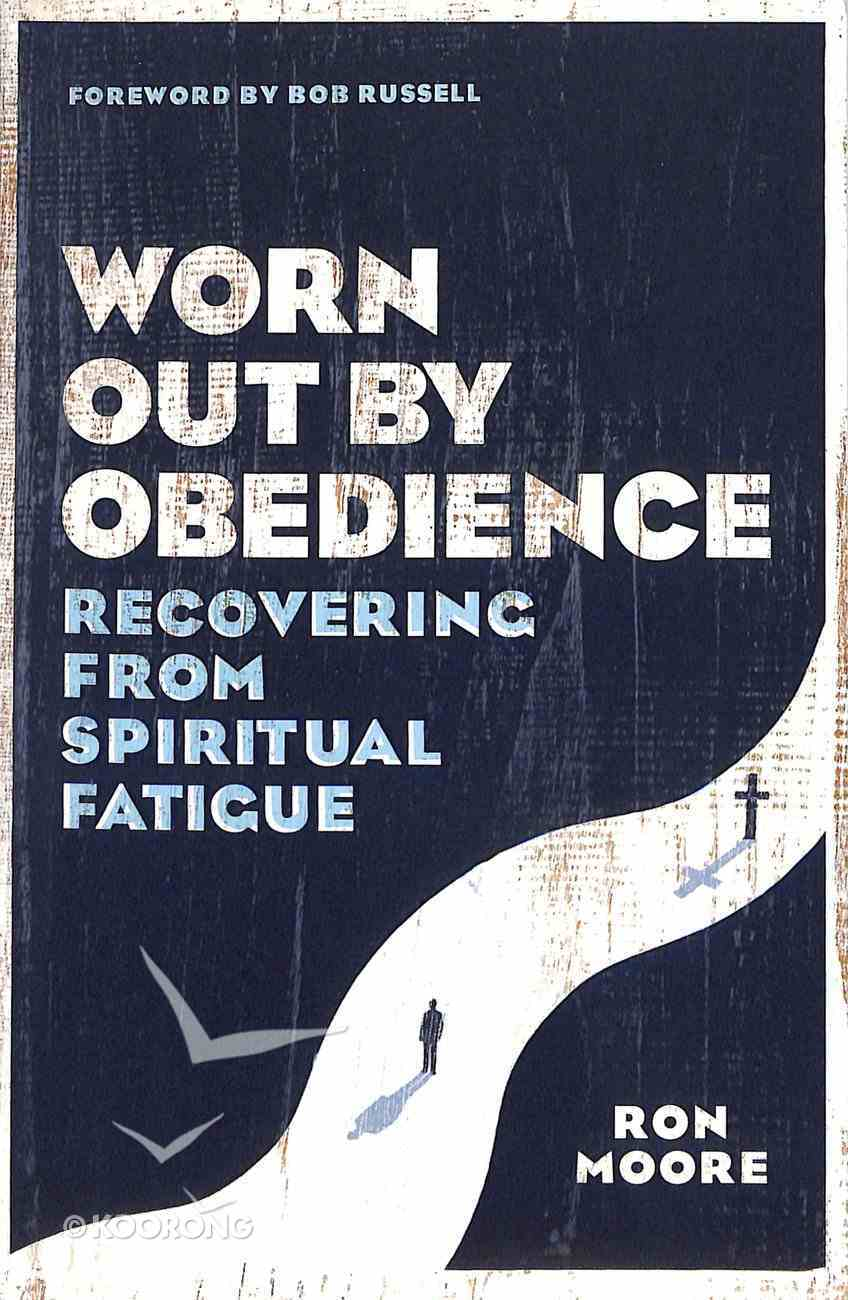 Worn Out By Obedience: Recovering From Spiritual Fatigue Paperback