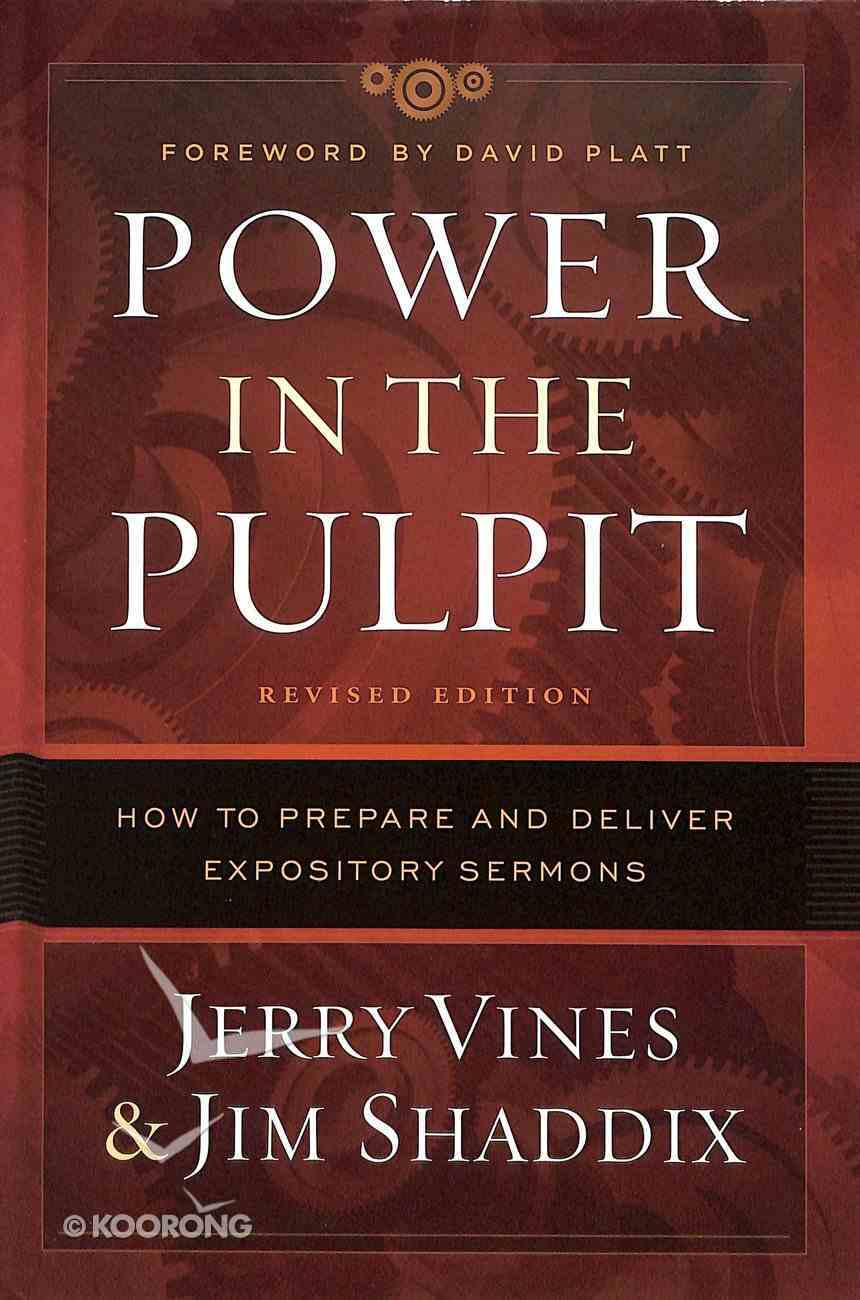 Power in the Pulpit: How to Prepare and Deliver Expository Sermons Hardback