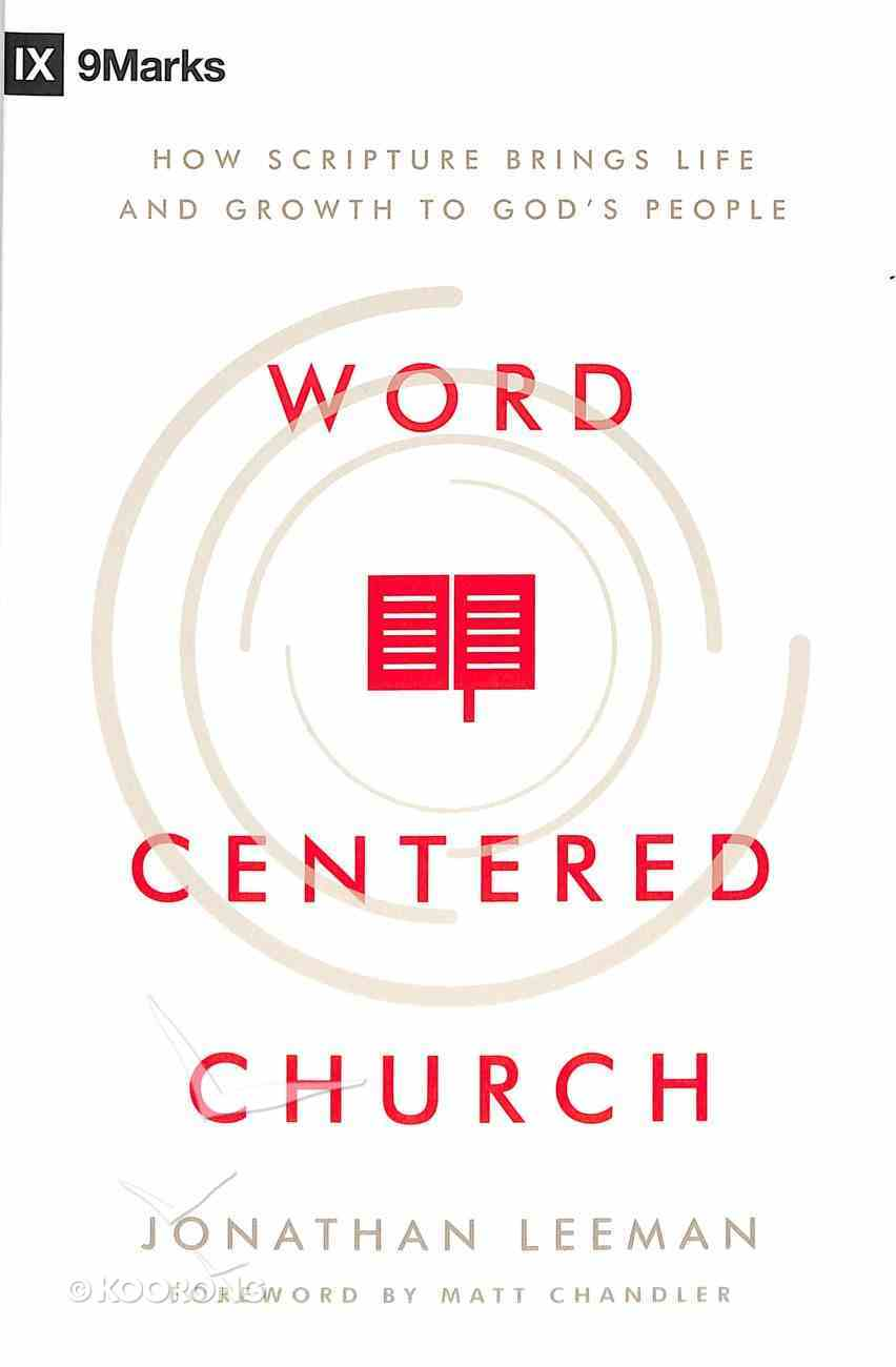 Word-Centered Church: How Scripture Brings Life and Growth to God's People Paperback