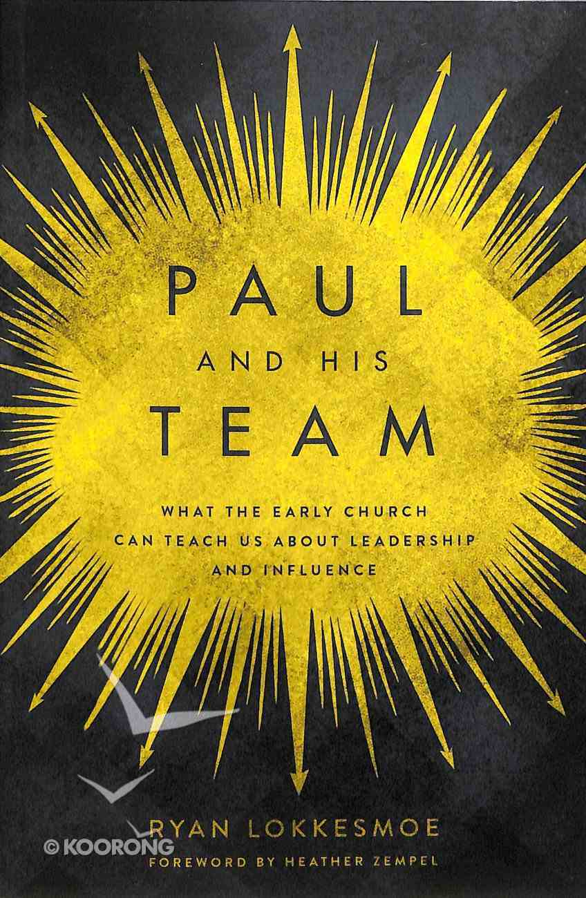 Paul and His Team: What the Early Church Can Teach Us About Leadership and Influence Paperback