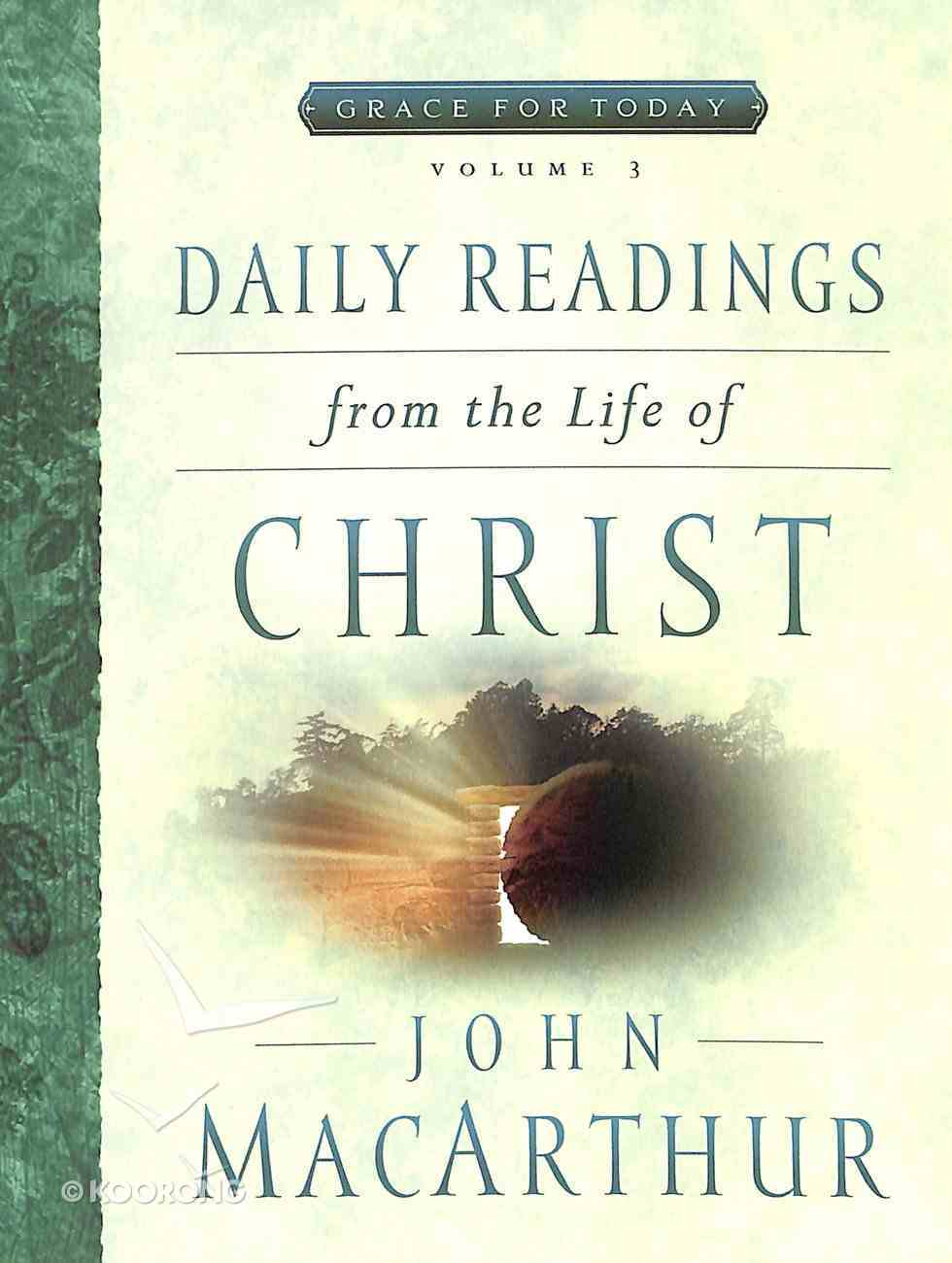 Daily Readings From the Life of Christ (#03 in Grace For Today Series) Paperback