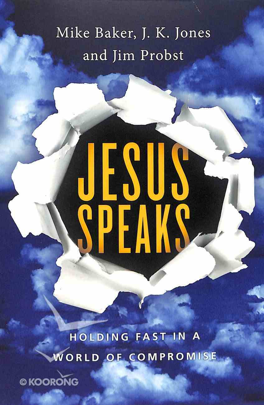 Jesus Speaks: Holding Fast in a World of Compromise Paperback