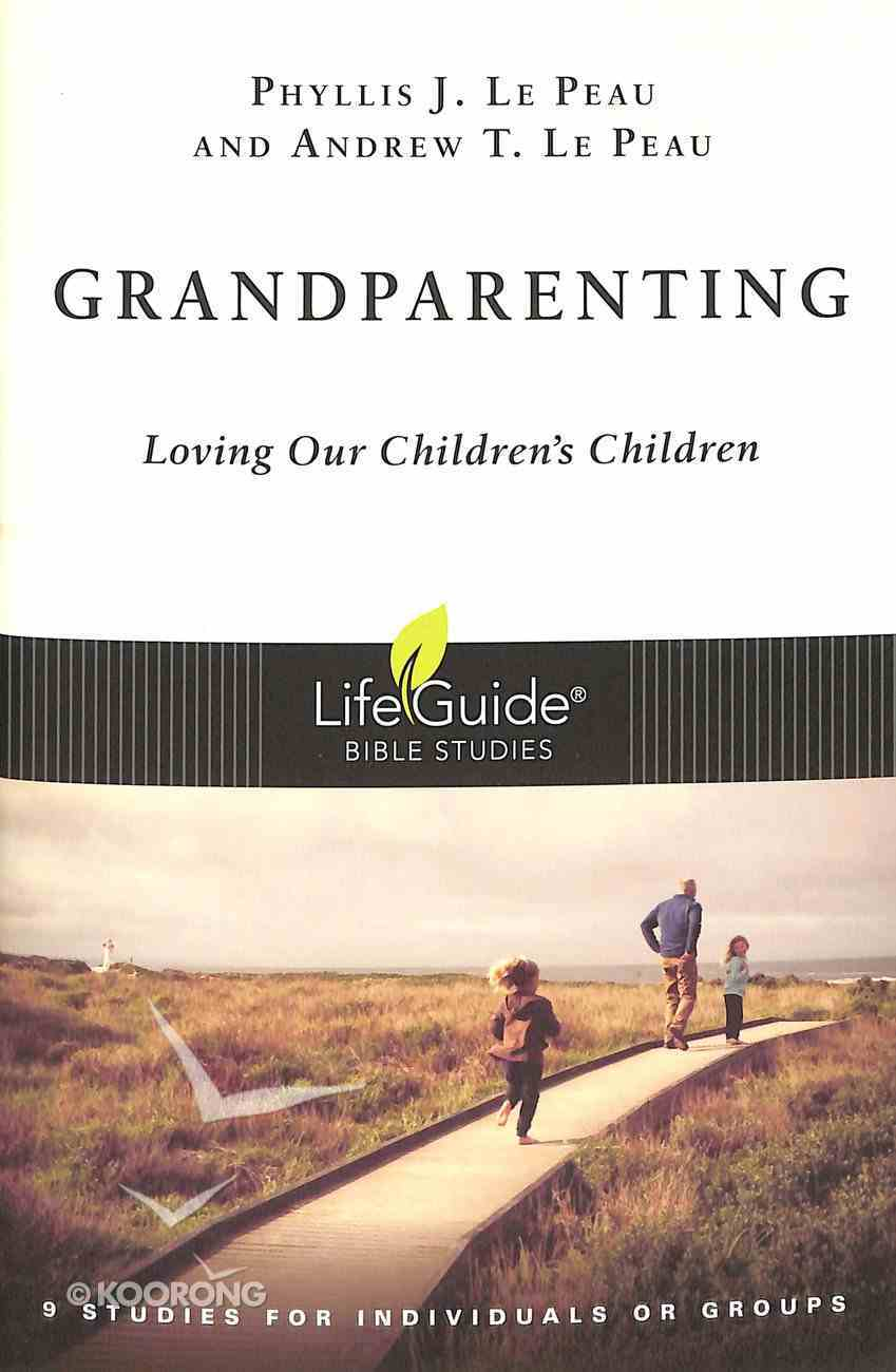 Grandparenting: Loving Our Children's Children (Lifeguide Bible Study Series) Paperback