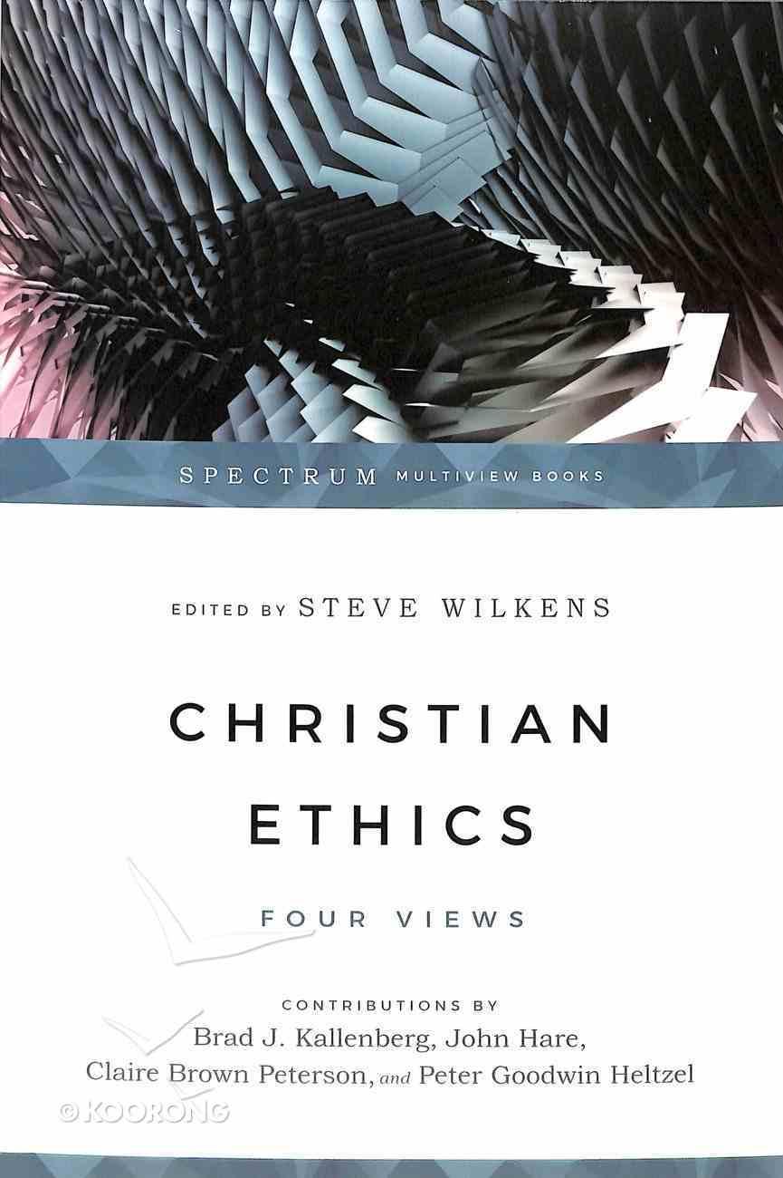 Christian Ethics: Four Views (Spectrum Multiview Series) Paperback