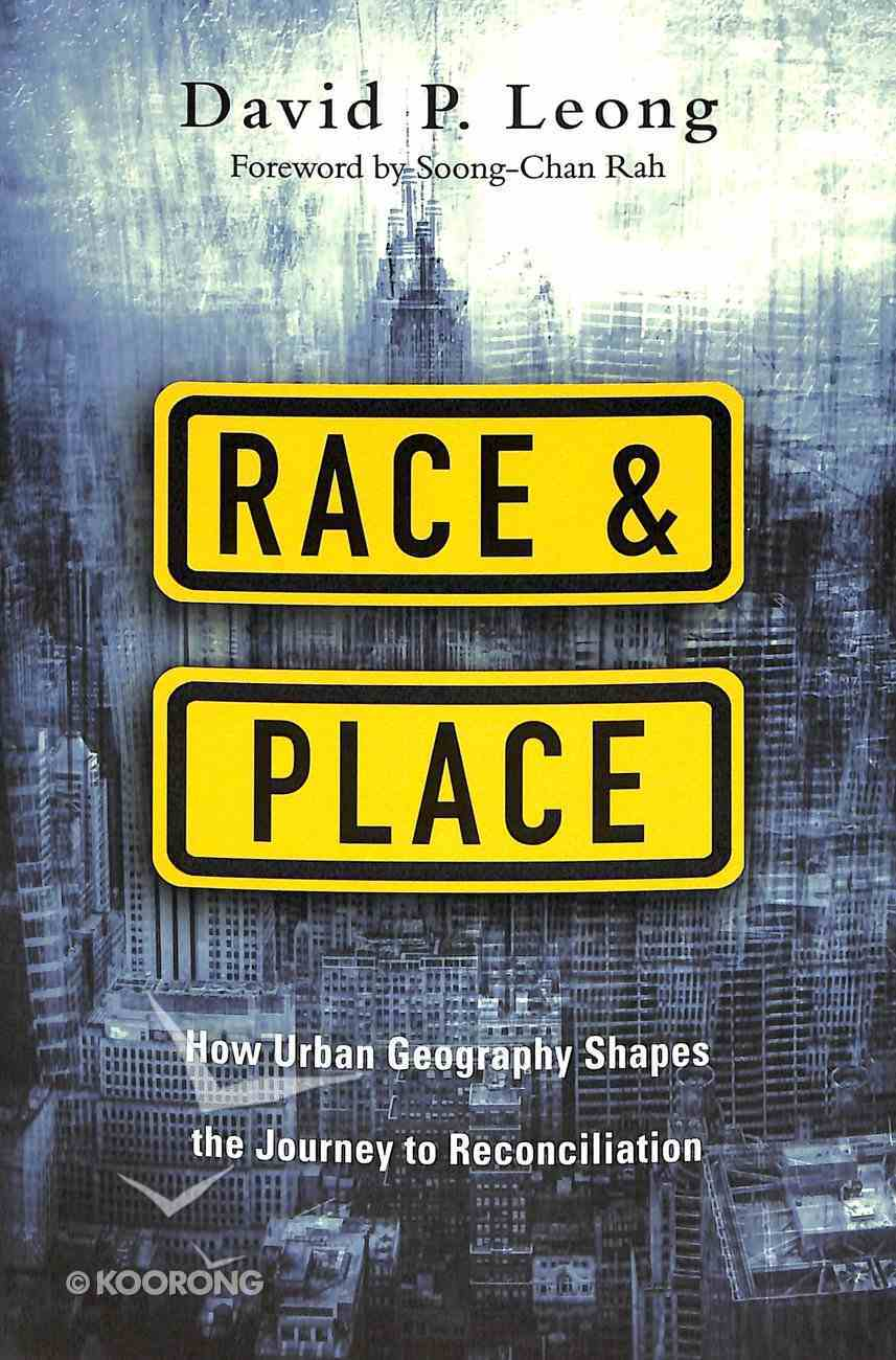 Race and Place: How Urban Geography Shapes the Journey to Reconciliation Paperback