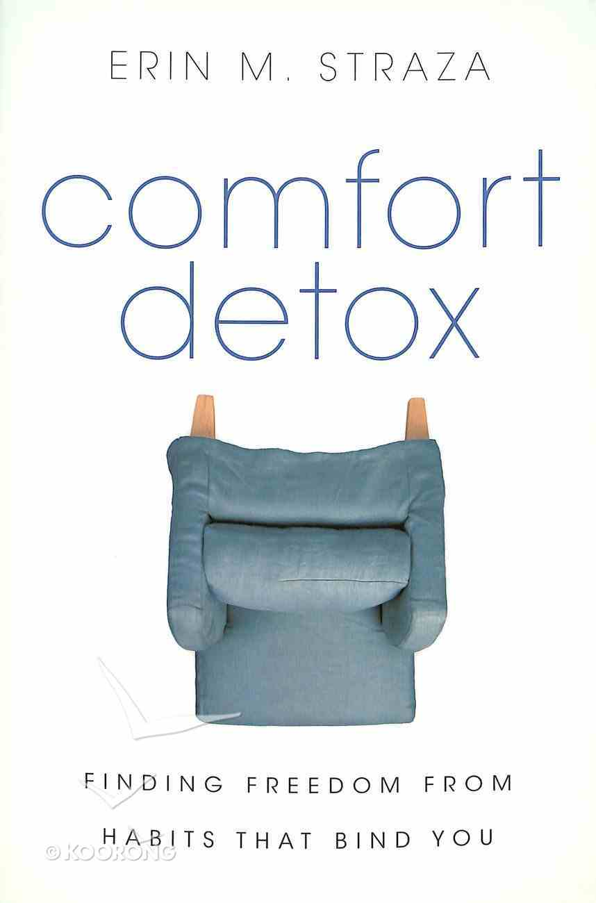 Comfort Detox: Finding Freedom From Habits That Bind You Paperback
