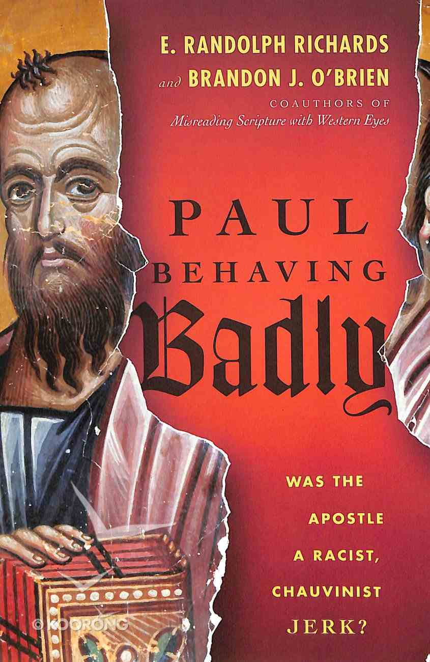 Paul Behaving Badly: Was the Apostle a Racist, Chauvinist Jerk? Paperback