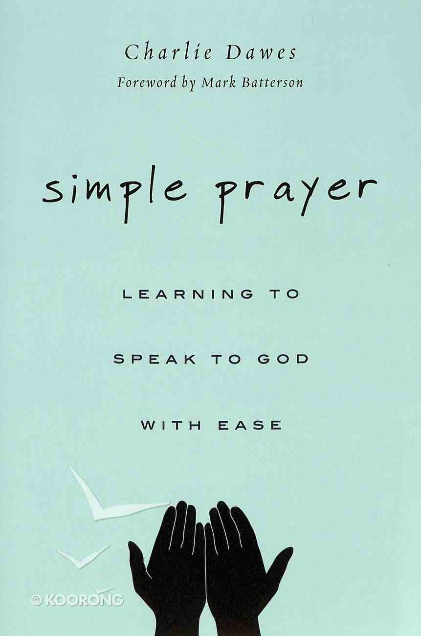 Simple Prayer: Learning to Speak to God With Ease Paperback