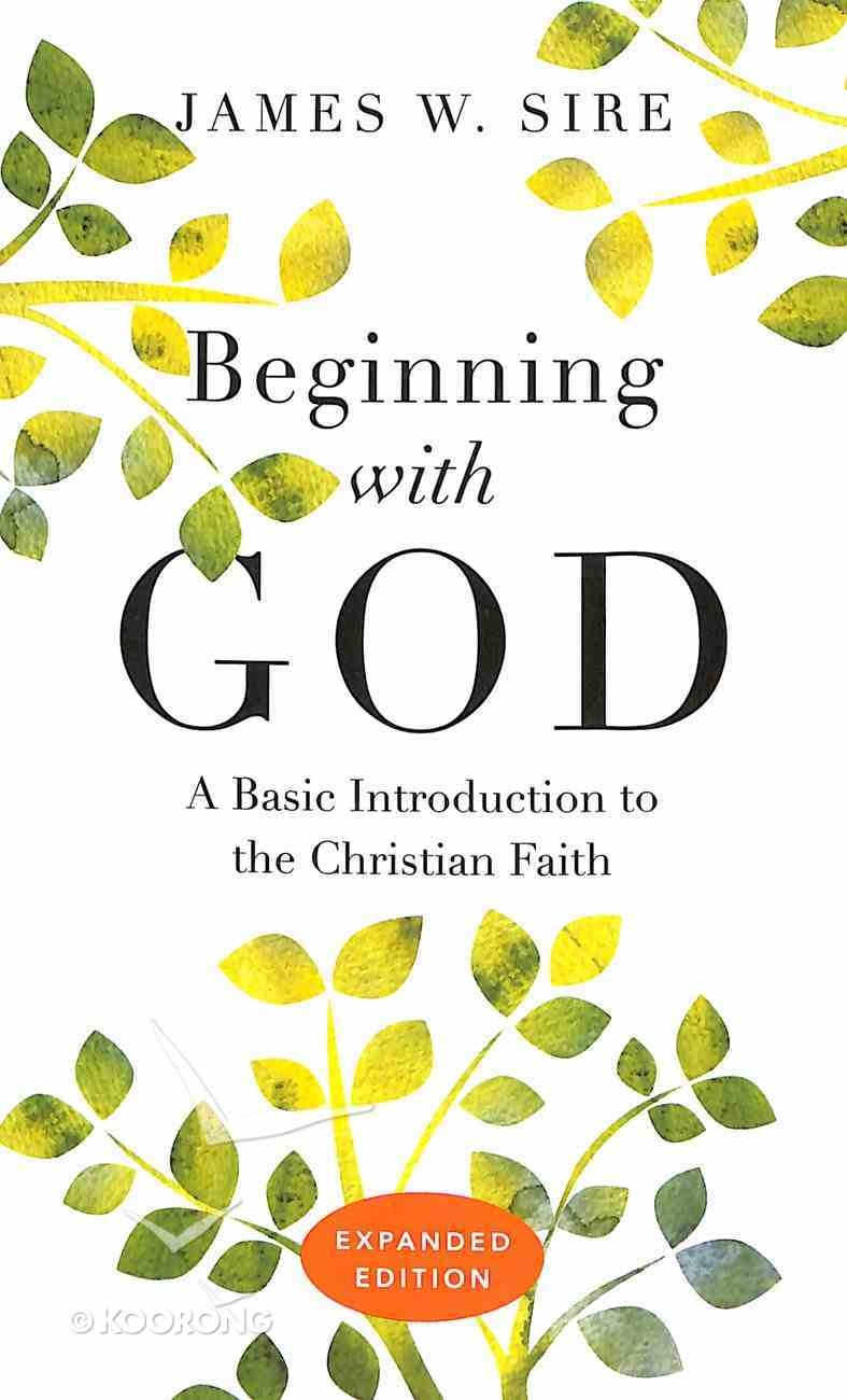 Beginning With God: A Basic Introduction to the Christian Faith (Expanded Edition) Paperback