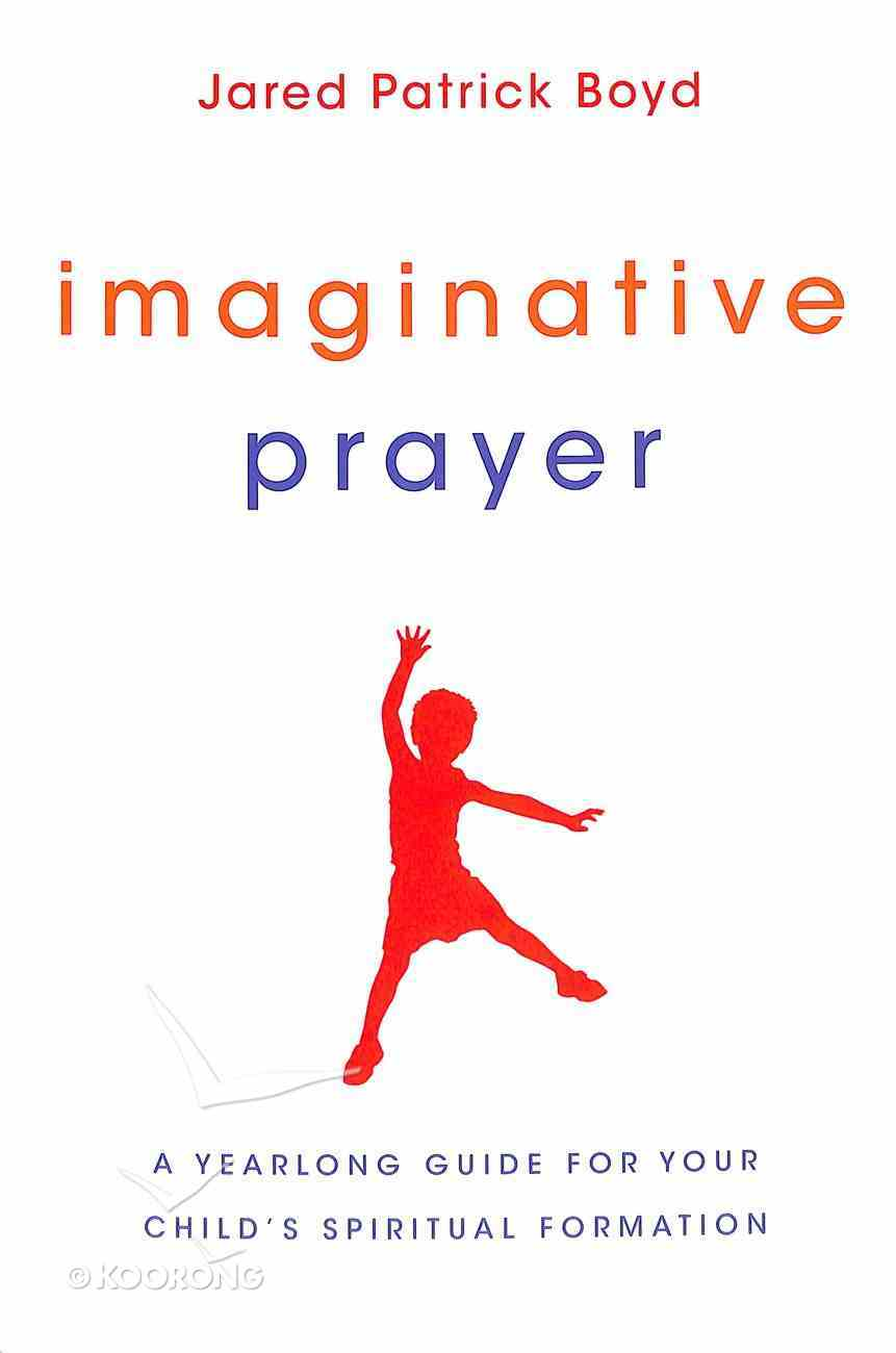 Imaginative Prayer: A Yearlong Guide For Your Child's Spiritual Formation Paperback