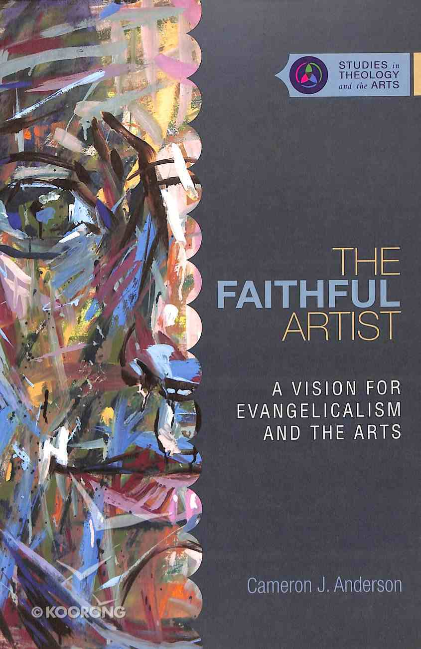 The Faithful Artist (Studies In Theology And The Arts Series) Paperback