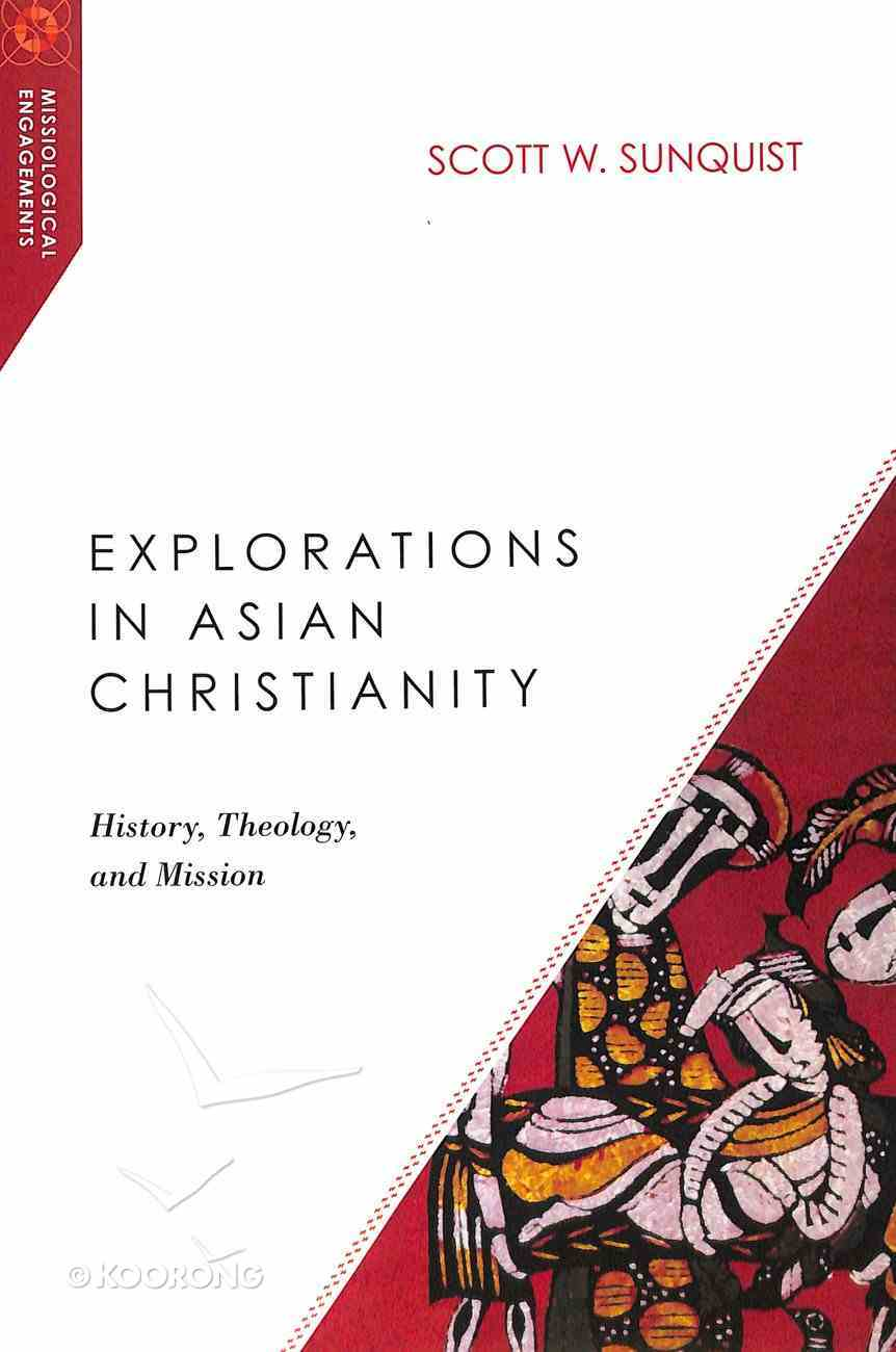 Explorations in Asian Christianity (Missiological Engagements Series) Paperback