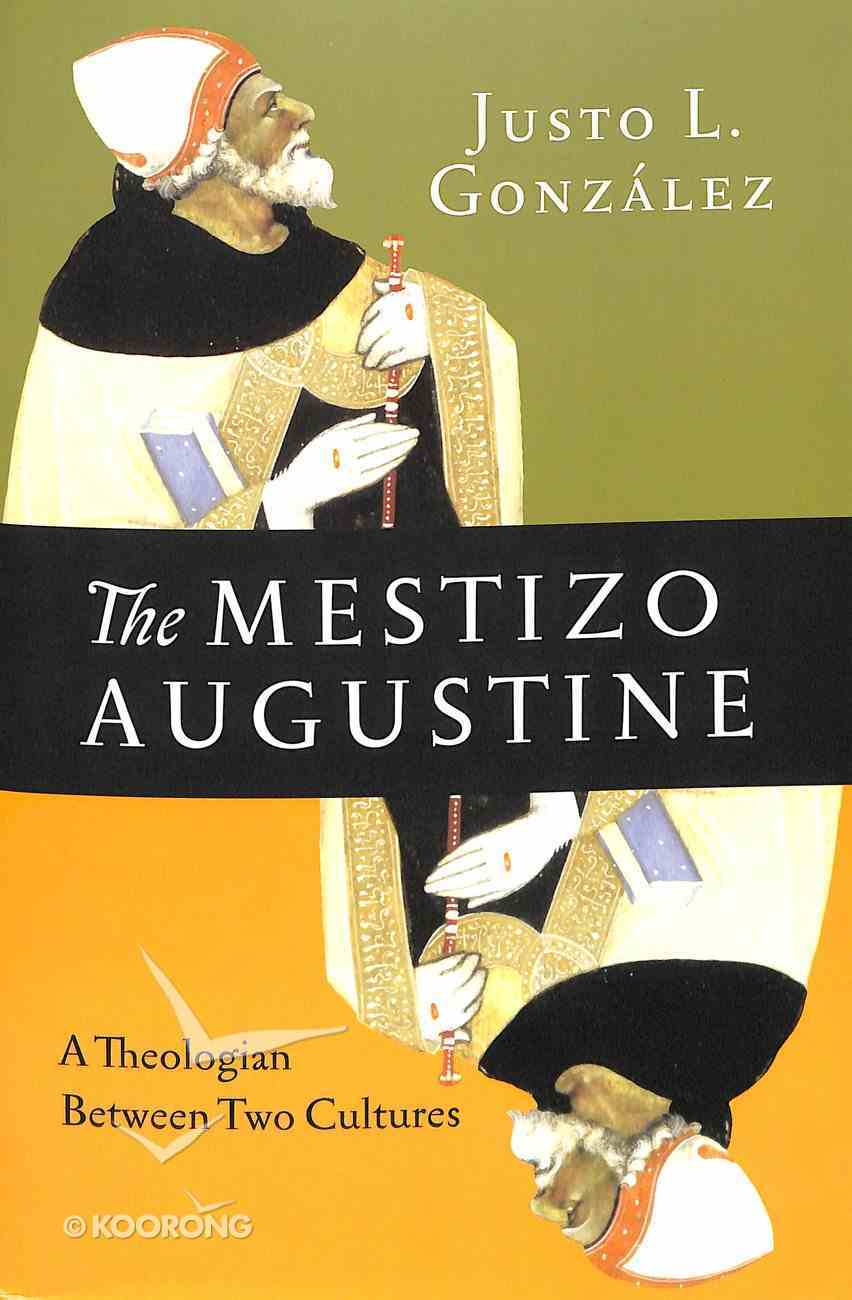 The Mestizo Augustine: A Theologian Between Two Cultures Paperback