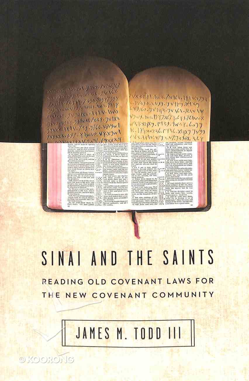 Sinai and the Saints: Reading Old Covenant Laws For the New Covenant Community Paperback