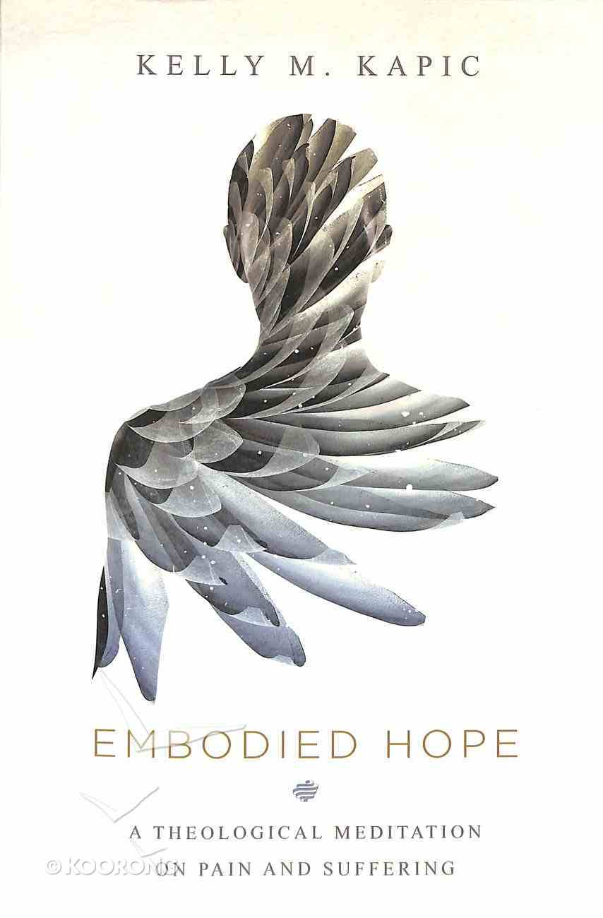 Embodied Hope: A Theological Meditation on Pain and Suffering Paperback