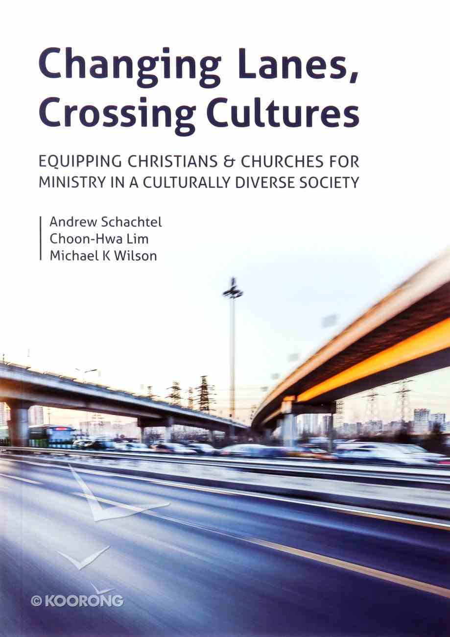 Changing Lanes, Crossing Cultures: Equipping Christians & Churches For Ministry in a Culturally Diverse Society Paperback