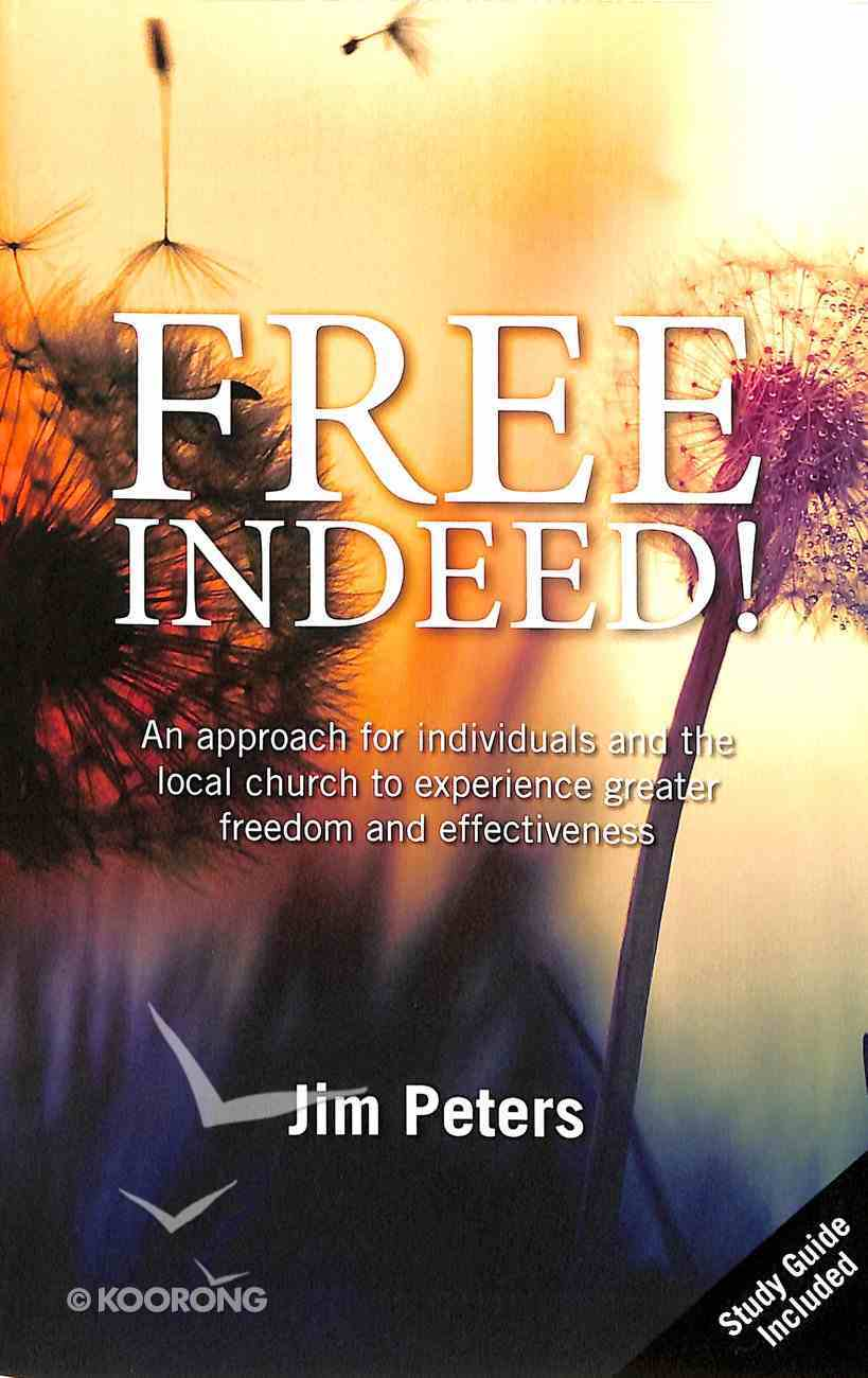 Free Indeed!: An Approach For Individuals and the Local Church to Experience Greater Freedom and Effectiveness Paperback