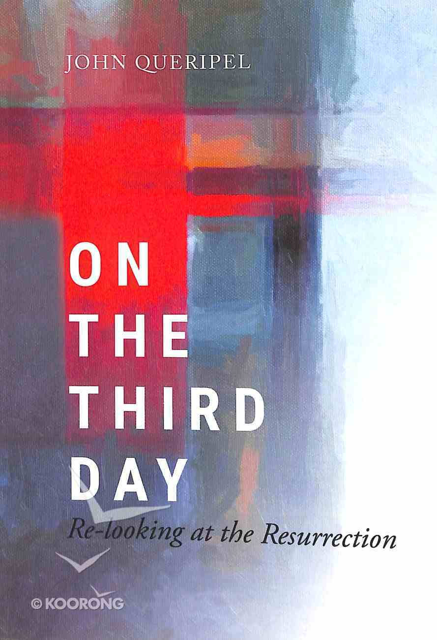 On the Third Day: Re-Looking At the Resurrection Paperback