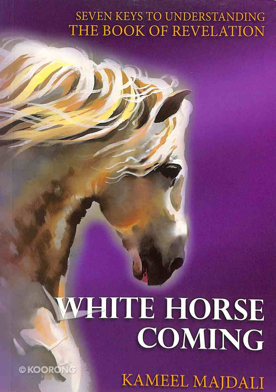 White Horse Coming: Seven Keys to Understanding the Book of Revelation Paperback