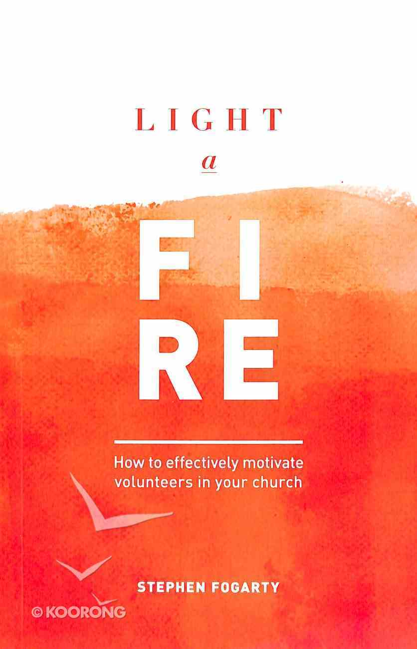 Light a Fire: How to Effectively Motivate Volunteers in Your Church Paperback