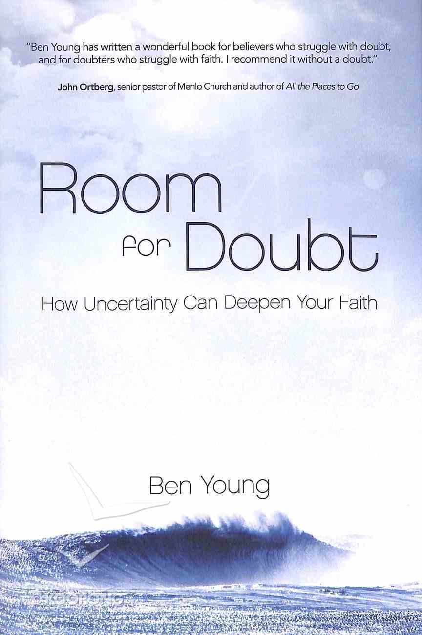Room For Doubt: How Uncertainty Can Deepen Your Faith Hardback