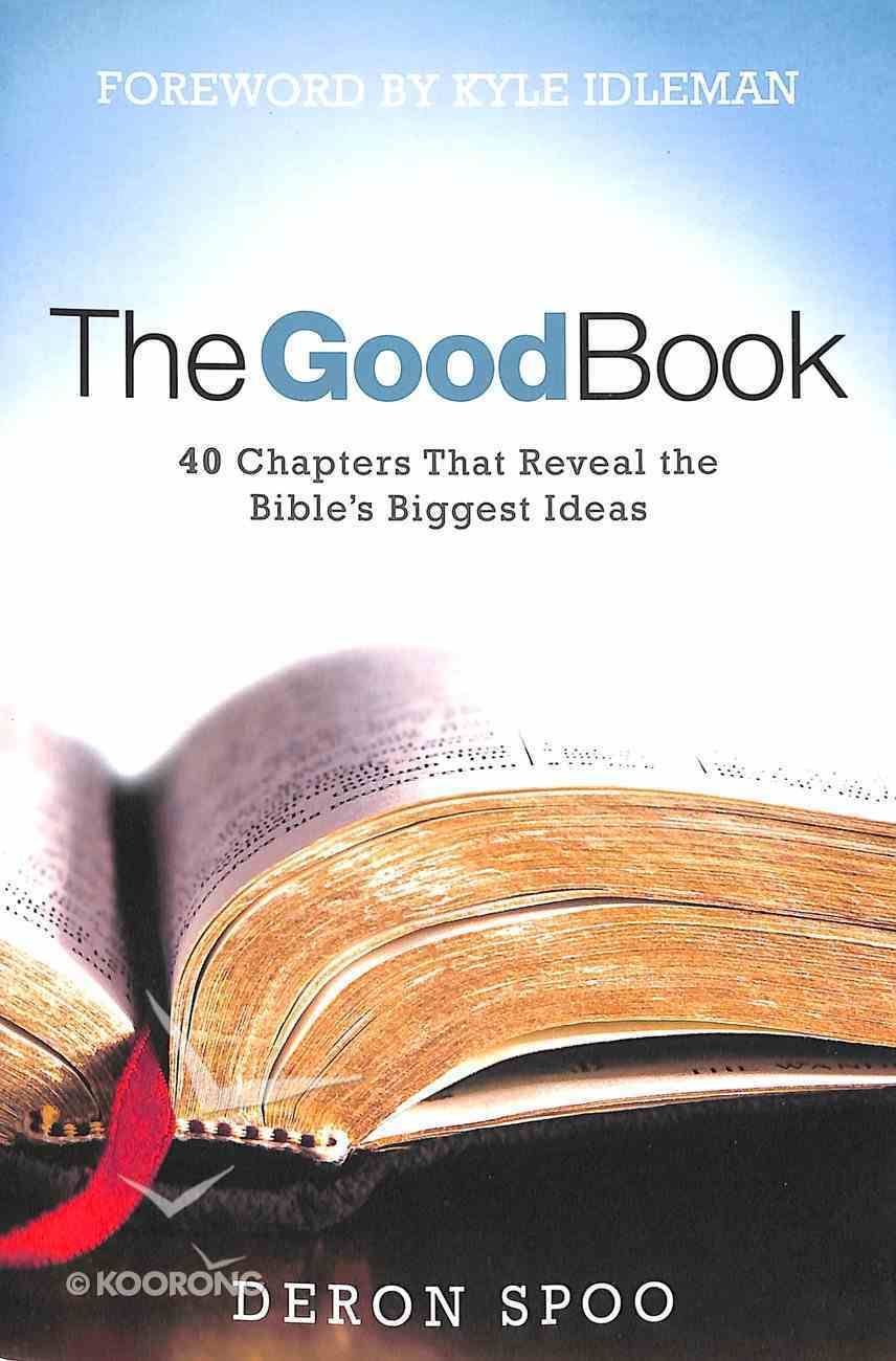 The Good Book: 40 Chapters That Reveal the Bible's Biggest Ideas Paperback