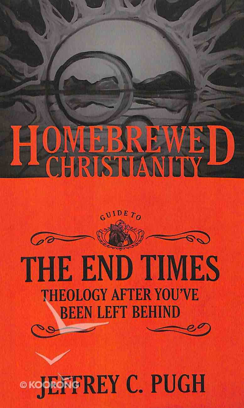 Guide to the End Times, the - Theology After You've Been Left Behind (Homebrewed Christianity Series) Paperback