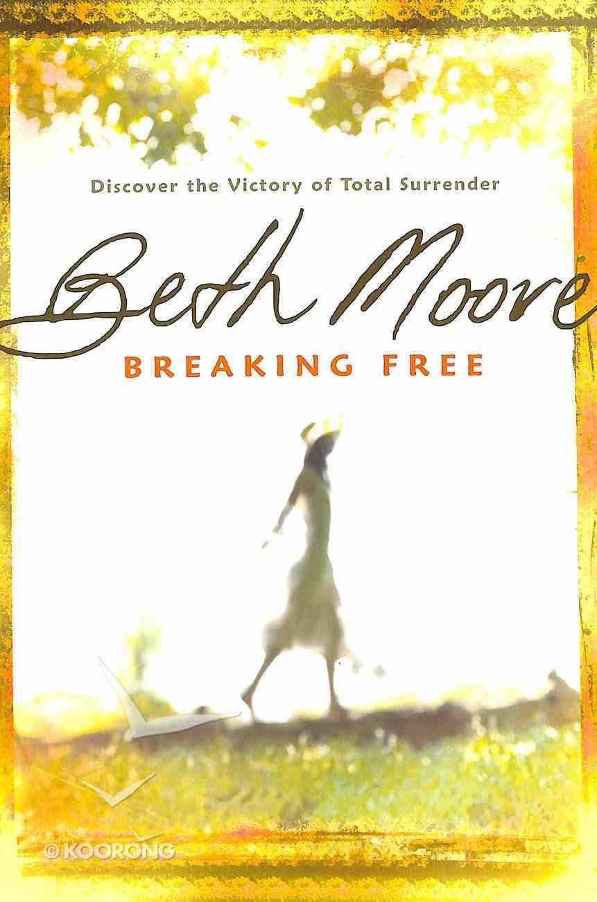 Breaking Free: Discover the Victory of Total Surrender Paperback